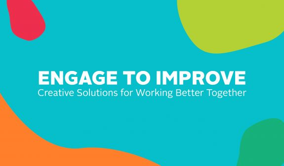 Engage to Improve – Creative Solutions for Working Better Together