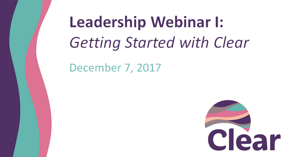 Leadership Preparation Webinar 1: Getting Started with Clear