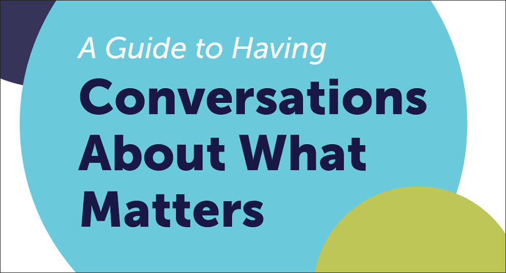 A Guide to Having Conversations About What Matters